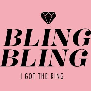 Bling Bling I got the Ring