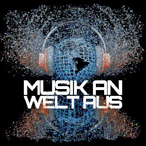 Musik Sprüche > Musik an - Welt aus