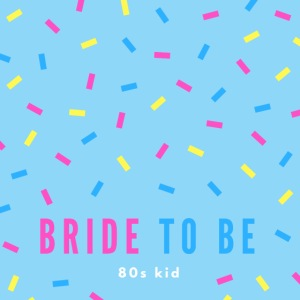 Bride to me 80s kid