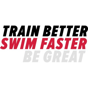 TRAIN BETTER. SWIM FASTER. BE GREAT.
