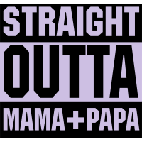 Gerade Outta Mama + Papa