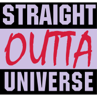 Straight Outta Universe