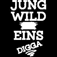 JUNG WILD UND SCHON EINS DIGGA