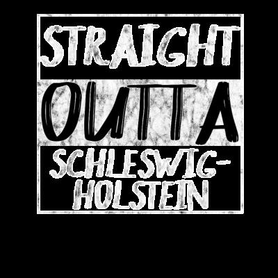 Straight Outta Schleswig-Holstein Shirt T-Shirt - Straight Outta Schleswig-Holstein Shirt T-Shirt - flensburg,Schleswig-holstein,Ostsee,ostsee,kiel,Neumünster,schleswigholstein,straight outta,hafen,straight,Norderstedt,outta,Elmshorn,Nordsee,Film,lübeck,hollywood
