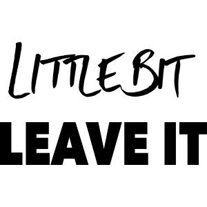 A Little Bit Leave It