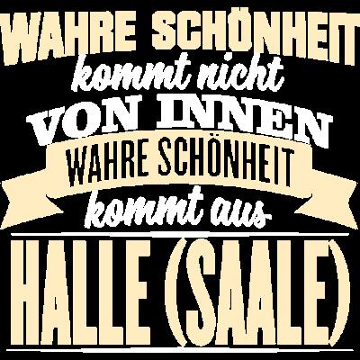 HALLE-(SAALE) - Schönheit - WAHRE SCHÖNHEIT KOMMT NICHT  VON INNEN  WAHRE SCHÖNHEIT KOMMT AUS  HALLE-(SAALE) - witzig,lustig,innere Werte,besten,Städte,Stolz,Stadt,Sprüche,Spruch,Schöhnheit,Nationalstolz,Menschen,Liebe,Liebe,Land,HALLE-(SAALE),Deutschland