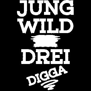 JUNG WILD UND SCHON DREI DIGGA