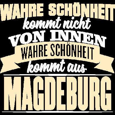 MAGDEBURG - Schönheit - WAHRE SCHÖNHEIT KOMMT NICHT  VON INNEN  WAHRE SCHÖNHEIT KOMMT AUS  MAGDEBURG - witzig,lustig,innere Werte,besten,Städte,Stolz,Stadt,Sprüche,Spruch,Schöhnheit,Nationalstolz,Menschen,MAGDEBURG,Liebe,Liebe,Land,Deutschland