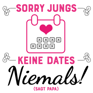 Sorry Jungs! Keine Dates. Niemals!