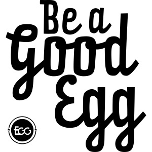 'Be a Good Egg'