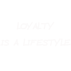 LOYALTY IS A LIFESTYLE - weiss