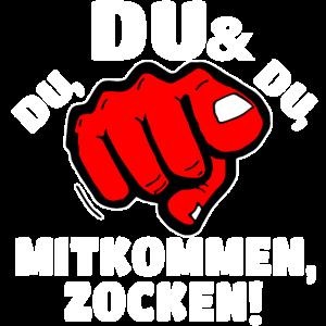 DU MITKOMMEN ZOCKEN