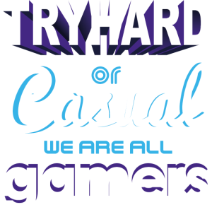 Tryhard or Casual - We Are All Gamers