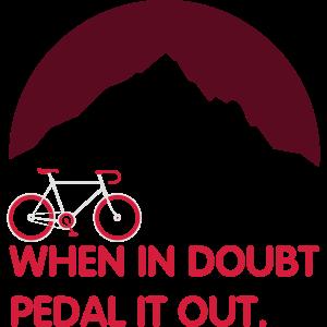 When in doubt pedal it out - Für Radfahrer