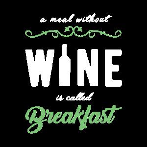 Eine Mahlzeit ohne Wein heißt Fühstück!