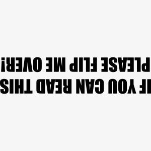 Als je dit kan lezen, draai me dan effe om