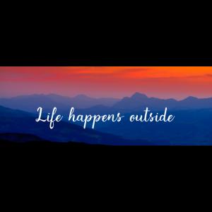 Life happens outside