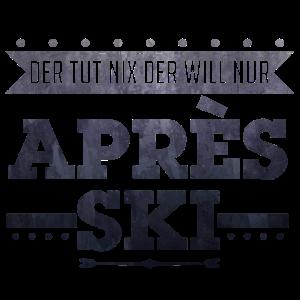 Der tut nix der will nur Aprés Ski