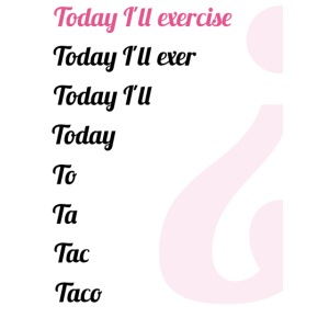 '' TODAY I'LL EXERCISE ... ''