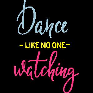 tanze als ob niemand dir zusähe