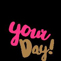 heute ist dein Tag