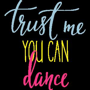 Vertrau mir Du kannst tanzen