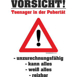 Vorsicht Teenager in der Pupertät