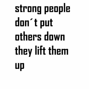 strong people don't put others down they lift them