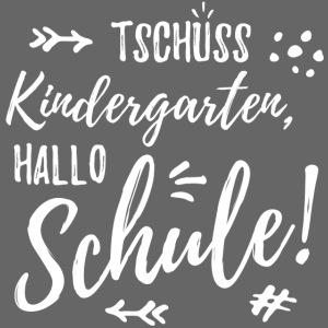 Tschüss Kindergarten, Hallo Schule (weiss)