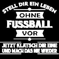 FUSSBALL - Stell dir ein Leben ohne vor..