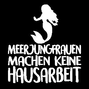 MEERJUNGFRAUEN MACHEN KEINE HAUSARBEIT T-Shirt