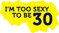 30. Geburtstagsshirt: I'm Too Sexy To Be 30 (2011)