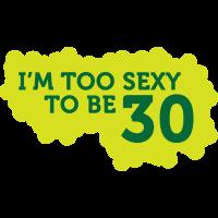 Ich bin zu sexy, um 30 Jahre alt zu sein!