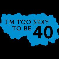 Ich bin zu sexy, um 40 Jahre alt zu sein!