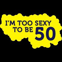 Ich bin zu sexy, um 50 Jahre alt zu sein!