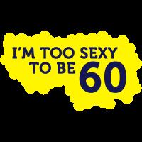 Ich bin zu sexy, um 60 Jahre alt zu sein!