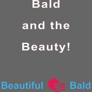 Bald and the Beauty w