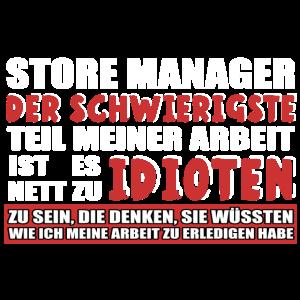 STORE MANAGER DER SCHWIERIGSTE TEIL MEINER ARBEIT IST ES NETT ZU IDIOTEN ZU SEIN.