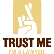 Trust me. I am a lawyer!