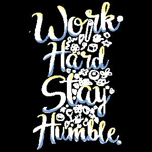 Arbeit hart bleiben bescheiden Inspirational Leben Zitat