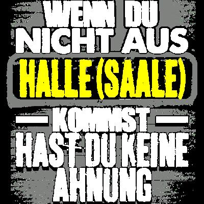 HALLE-(SAALE) - Ahnung - Wenn du nicht aus  HALLE-(SAALE) hast du keine  Ahnung  - stolz,party,meine Stadt,festival,Verein,Städte,Sprüche,Spruch,Sport,Sex,Namenstag,Männer,Liebe,Liebe,Leben,Kumpel,Handball,HALLE-(SAALE),Geburtstag,Fussball,Frech,Frauen,Dorf,Deutschland