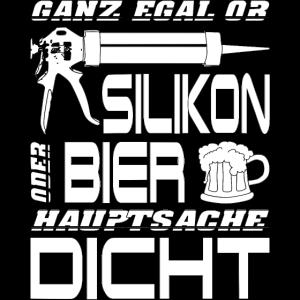 Silikon oder Bier - Hauptsache DICHT