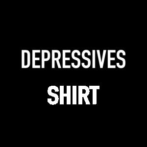 Depressives Shirt