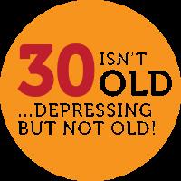 30 ist nicht alt. Deprimierend, aber nicht alt!