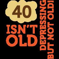 40 ist nicht alt. Deprimierend, aber nicht alt!