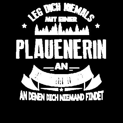 Leg dich niemals mit einer Plauenerin - Leg dich niemals mit einer Plauenerin an - Lustiges Sprüche T-Shirt - Plauenerin,Lustige Sprüche,ostdeutschland,sachsen,Plauen T-Shirt,lustige sprüche,Plauen,niemals,coole sprüche,Geschenk