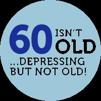 60 ist nicht alt. Deprimierend, aber nicht alt!