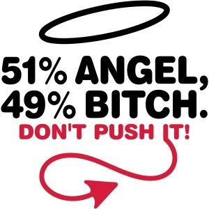 51p Engel, 49p Bitch. Provozier mich nicht!