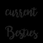 current Besties- Teil 1