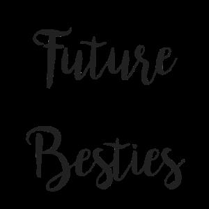 future Besties - Teil 1